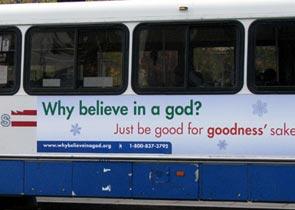 """""""Зачем верить в Бога?, - гласит реклама на американском автобусе. - Просто будь добрым ради самой доброты"""""""